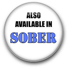 Also available in SOBER - FUN NOVELTY BADGE - 25mm / 58mm Button Badge