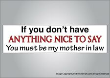 Funny bumper sticker You have nothing nice must be mother in law vinyl or magnet