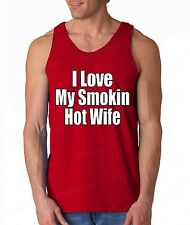 I Love my Smokin Hot Wife TANK TOP birthday Anniversary Valentine Day gift tee