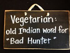 VEGETARIAN old Indian word for Bad Hunter sign wood funny Fathers Man gift