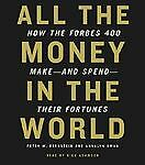 All the Money in the World : How the Forbes 400 Make - And Spen - Their...