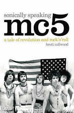 """MC5"", Sonically Speaking Brett Callwood Paperback NEW"