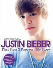 Justin Bieber: First Step 2 Forever - My Story by Justin Bieber