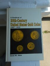 A Handbook of 20th Century United States Gold Coins 1907-1933 by David W. Akers
