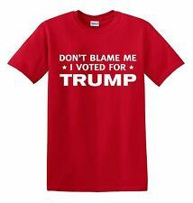 DONT BLAME ME I VOTED FOR TRUMP TEE SHIRT 2016 PRESIDENT RACE