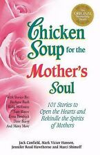 Chicken Soup for the Soul: Chicken Soup for the Mother's Soul : 101 Stories to O