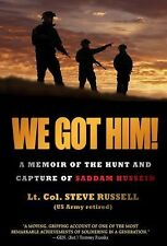 We Got Him! : A Memoir of the Hunt and Capture of Saddam Hussein by Steve...