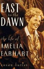East to the Dawn : The Life of Amelia Earhart by Susan Butler (1997, Hardcover)