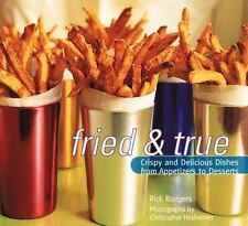 Fried and True : Crispy and Delicious Dishes from Appetizers to Desserts by Ric…