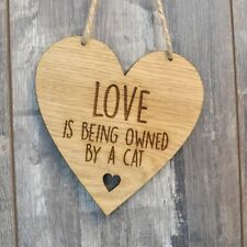 Love Is Being Owned By A Cat - Cute Hanging Wooden Love Heart Shaped Plaque