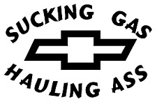 Decal - Chevrolet Sucking Gas Hauling Ass - Vinyl Decal for Car/Truck Window