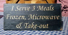 I Serve 3 Meals Frozen Microwave & Take-out painted primitive wood sign