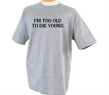 I'm Too Old To Die Young Aging Funny Humor T-Shirt