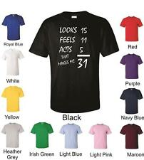 Looks Feels Acts Age 31 Unisex Funny T-Shirt 31st Birthday Gift Present