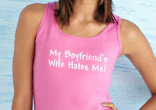 MY BOYFRIENDS WIFE HATES ME Sexy Hot  Ladies Pink or Black TANK TOP 635