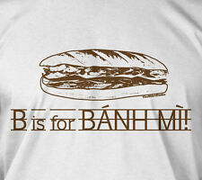 B is for Banh Mi - Vietnamese baguette bread lee sandwich chef food tee t-shirt