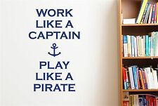 Work Like A Captain Play Like A Pirate Wall Stickers Decals Art Quotes