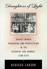 Daughters of Light: Quaker Women Preaching and Prophesying in the Colonies and A
