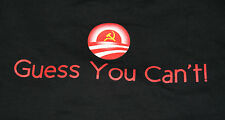 """ANTI-OBAMA """"GUESS YOU CAN'T"""" T-Shirt  - Brand New - Premium Black 100% Cotton"""