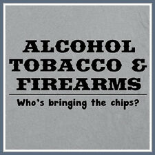 Alcohol Tobacco and Firearms T SHIRT Funny ATF Guns Who's Bringing The Chips Tee