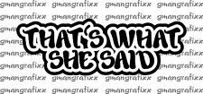 That's What She Said Decal Sticker The Office JDM illest Steve NEW 10 Colors