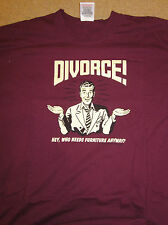 Divorce - Who needs Furniture anyway? T-Shirt - Small/Medium, Fruit of the loom.
