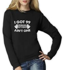 99 Problems Bench Ain't One Women Sweatshirt Workout Lift Gym Dumbell Jumper Top