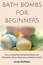 Bath Bombs for Beginners: How to Make Refreshing Bath Bombs for Relaxation, Stre