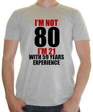 'I'm not 80 , I'm 21 with 59 years of experience' funny Birthday Mens t-shirt