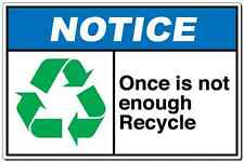"NOTICE: ""Once Is Not Enough Recycle"" aluminum metal sign OSHA"