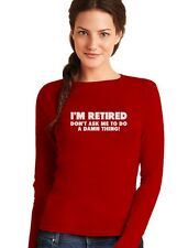 I'm Retired Don't Ask Me To Do A Damn Thing - Funny Women Long Sleeve T-Shirt
