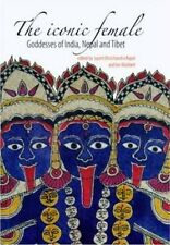 The Iconic Female: Goddesses of India, Nepal and Tibet by Paperback Book (Englis