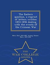 The Eastern question, a reprint of letters written 1853-1856 dealing with the ev