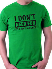 I DON'T NEED FUN TO DRINK ALCOHOL stag party men's funny t-shirt size S-XXL