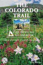 The Colorado Trail : The Official Guidebook by Colorado Trail Foundation Staf...