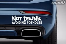 "Not Drunk Avoiding Potholes Sticke | Vinyl Die Cut Decal  7"", 9"" Any Color"
