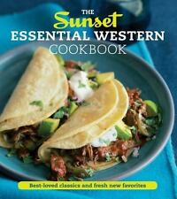The Sunset Essential Western Cookbook: Fresh, Flavorful Recipes for Everyday