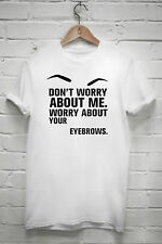Don't Worry About Me Worry About Your Eyebrows Tshirt Carrie Bradshaw Gift J1243