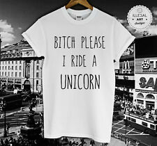 BITCH PLEASE I RIDE A UNICORN T SHIRT I'M FANTASY FASHION GIFTS TUMBLR TOP NEW