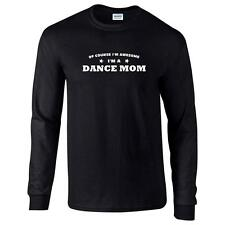 Of Course I'm Awesome I'm A Dance Mom Mens Long Sleeve T Shirt Funny Tee