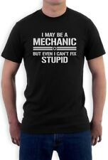 I May Be A Mechanic But Even I Can't Fix Stupid Tee Shirt Funny Gift T Shirt