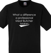 WHAT A DIFFERENCE A PROFESSIONAL MEAT BUTCHER MAKES T SHIRT GIFT
