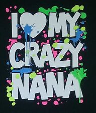 Love my crazy Nana KIDS  Pick a Color TEE Sizes  2-4=XS TO 18-20=XLG NWOTS