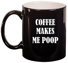 11oz Ceramic Coffee Tea Mug Glass Cup Coffee Makes Me Poop