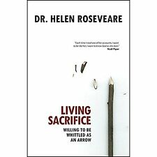 Living Sacrifice: Willing to Be Whittled As an Arrow Roseveare, Helen