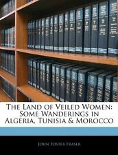 USED (LN) The Land of Veiled Women: Some Wanderings in Algeria, Tunisia & Morocc