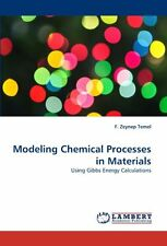 Modeling Chemical Processes In Materials: Using Gibbs Energy Calculations Temel,