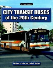 City Transit Buses of the 20th Century by William A. Luke and Linda L. Metler...