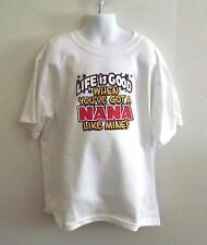 LIFE IS GOOD WHEN YOU HAVE NANA LIKE Mine! Kids T-Shirt 6 Months To 18-20=XLG