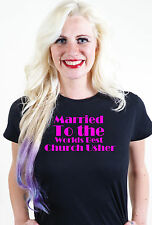 MARRIED TO THE WORLDS BEST CHURCH USHER T SHIRT UNUSUAL VALENTINES GIFT